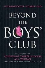 Beyond the Boys' Club:  Achieving Career Success as a Woman Working in a Male Dominated Field
