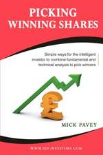 Picking Winning Shares - Simple Ways for the Intelligent Investor to Combine Fundamental and Technical Analysis to Pick Winners