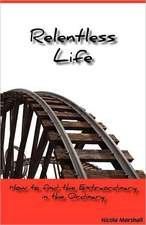 Relentless Life - How to Find the Extraordinary in the Ordinary:  Excellent for Young Children from Newborn to Preschool on Learning to Read or Speak English. an Enchanting Picture Wor