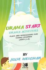 'Drama Start':  Drama Activities, Plays and Monologues for Young Children (Ages 3-8)