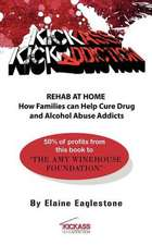 Kick Ass Kick Addiction Rehab at Home How Families Can Help Cure Drug and Alcohol Abuse Addicts Elaine Eaglestone:  Selected Poems