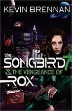 The Songbird 7 & the Vengeance of Rox:  The Skull Chronicles