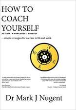 How to Coach Yourself:  Action - Knowledge - Mindset