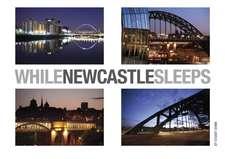 While Newcastle Sleeps