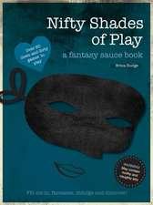 Nifty Shades of Play:  A Fantasy Sauce Book
