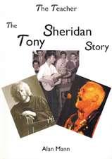 Mann, A: Teacher - the Tony Sheridan Story