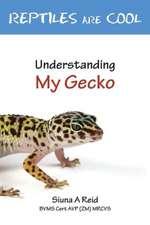 Reptiles Are Cool- Understanding My Gecko