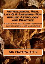 Astrological Real Life Q & Answers- For Applied Astrology and Practice:  Vedic Astrology Analysed with Charts from User Questions