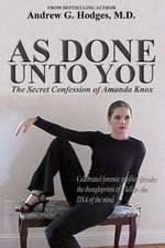 As Done Unto You:  The Secret Confession of Amanda Knox