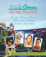 Whole Woman Homeopathy:  A Safe, Effective, Natural Alternative to Drugs, Hormones and Surgery
