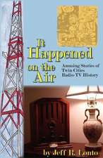 It Happened on the Air--Amusing Stories of Twin Cities Radio-TV History