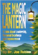 The Magic Lantern:  A Fable about Leadership, Personal Excellence, and Empowerment