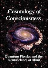 Cosmology of Consciousness:  Quantum Physics and the Neuroscience of Mind
