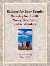 Balance for Busy People:  Managing Your Health, Money, Time, Space, and Relationships