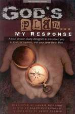 God's Plan... My Response:  A Four Session Study Designed to Introduce You to God, to Baptism, and Your New Life in Him