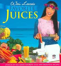 Wai Lana's Favorite Juices: Over 85 of Wai Lana's Favorite Juice and Smoothie Recipes