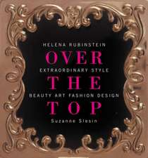 Helena Rubinstein:  Over the Top Over the Top