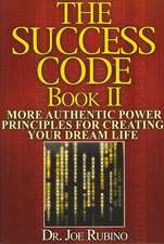 The Success Code Book II:  More Authentic Power Principles for Creating Your Dream Life
