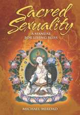 Sacred Sexuality:  A Manual for Living Bliss