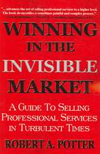 Winning in the Invisible Market:  A Guide to Selling Professional Services in Turbulent Times