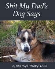 Shit My Dad's Dog Says