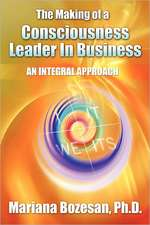 The Making of a Consciousness Leader in Business:  An Integral Approach