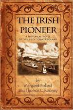 The Irish Pioneer:  A Historical Novel of the Life of Tobias Boland