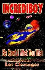 Incrediboy:  Be Careful What You Wish