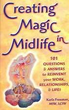 Creating Magic in Midlife:  101 Questions and Answers to Reinvent Your Work, Relationships, and Life!