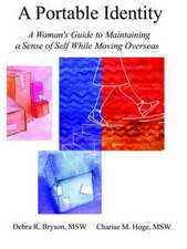 A Portable Identity:  A Woman's Guide to Maintaining a Sense of Self While Moving Overseas/Revised Edition