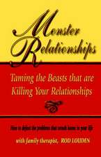 Monster Relationships:  Taming the Beasts That Are Killing Your Relationships
