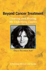 Beyond Cancer Treatment - Clearing and Healing the Underlying Causes