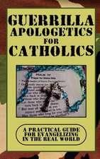 Guerrilla Apologetics for Catholics