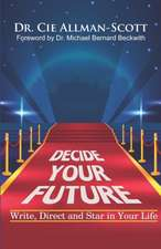 Decide Your Future: Write, Direct and Star in Your Life