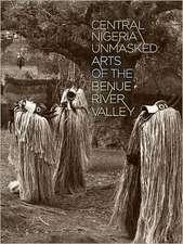 Central Nigeria Unmasked:  Arts of the Benue River Valley