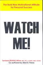 Watch Me! the Bold, New Motivational Attitude for Personal Success