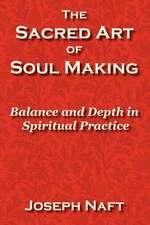 The Sacred Art of Soul Making