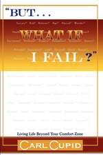 But...What If I Fail?:  Living Life Beyond Your Comfort Zone