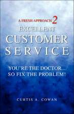 A Fresh Approach 2 Excellent Customer Service:  You're the Doctor. . . So Fix the Problem!