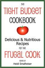 The Tight Budget Cookbook:  Delicious and Nutritious Recipes for the Frugal Cook