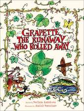 Grapette, the Runaway Who Rolled Away:  A Child Discovering the World