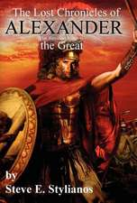 The Lost Chronicles of Alexander the Great (Revised Edition)