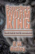 Banshee Worm King:  Book Five of the Oz Chronicles