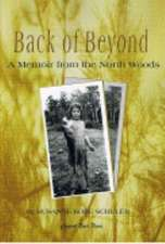 Back of Beyond:  A Memoir of the North Woods