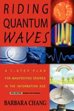 Riding Quantum Waves, a 7-Step Plan for Manifesting Desires in the Information Age, 2007 Revised and Expanded Edition