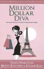 Million Dollar Diva:  The Smart Woman's Guide to Getting Rich Safely