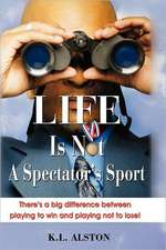 Life Is Not a Spectator's Sport:  There's a Big Difference Between Playing to Win and Playing Not to Lose!