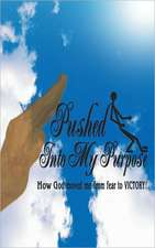 Pushed Into My Purpose How God Moved Me from Fear to Victory!:  A 90 Day Implementation Guide