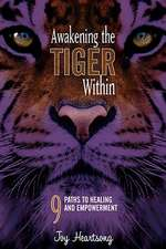 Awakening the Tiger Within:  9 Paths to Healing and Empowerment