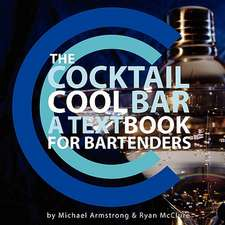 The Cocktail Cool Bar:  A Textbook for Bartenders